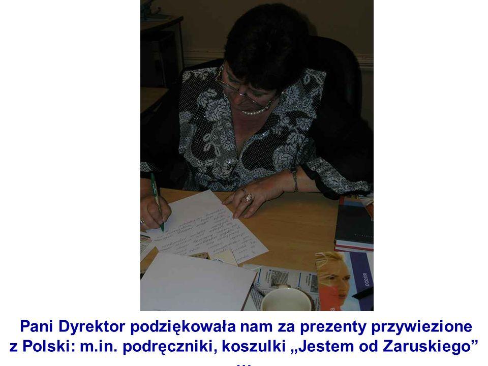 Pani Dyrektor podziękowała nam za prezenty przywiezione z Polski: m.in. podręczniki, koszulki Jestem od Zaruskiego …