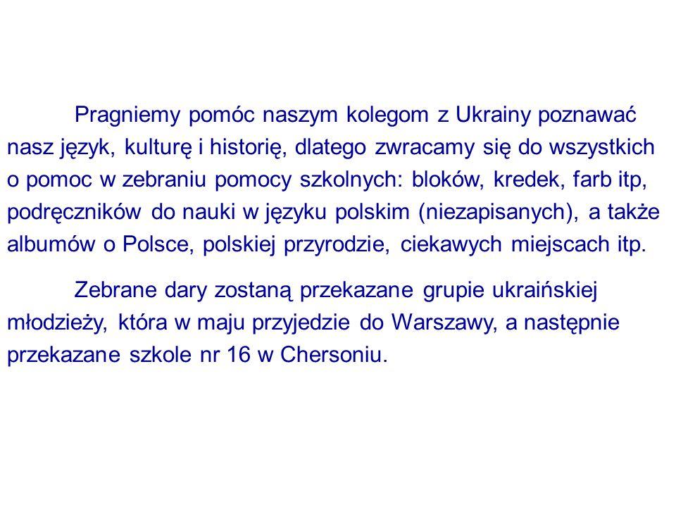 Pragniemy pomóc naszym kolegom z Ukrainy poznawać nasz język, kulturę i historię, dlatego zwracamy się do wszystkich o pomoc w zebraniu pomocy szkolny