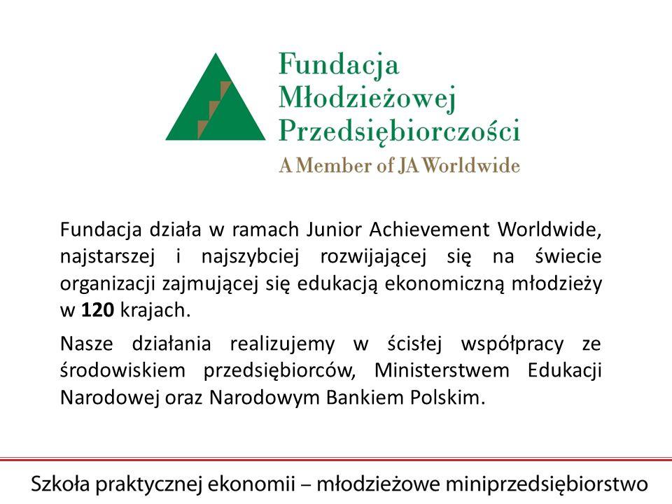 Fundacja działa w ramach Junior Achievement Worldwide, najstarszej i najszybciej rozwijającej się na świecie organizacji zajmującej się edukacją ekonomiczną młodzieży w 120 krajach.