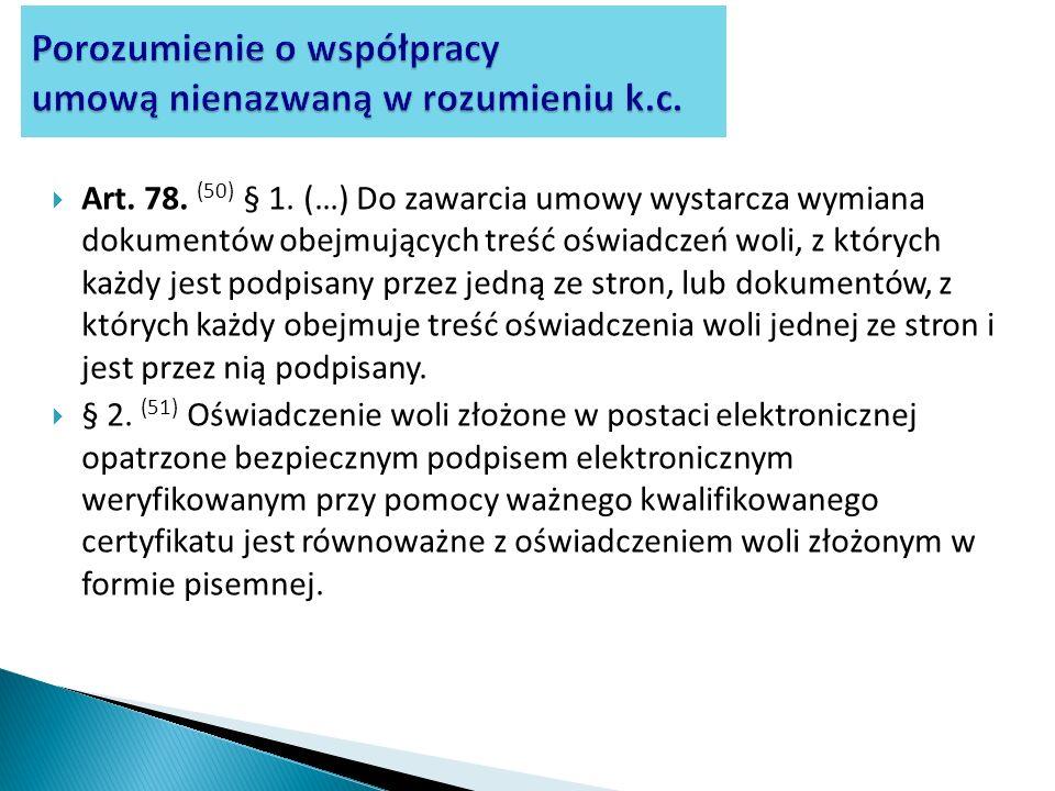 Art. 78. (50) § 1. (…) Do zawarcia umowy wystarcza wymiana dokumentów obejmujących treść oświadczeń woli, z których każdy jest podpisany przez jedną z