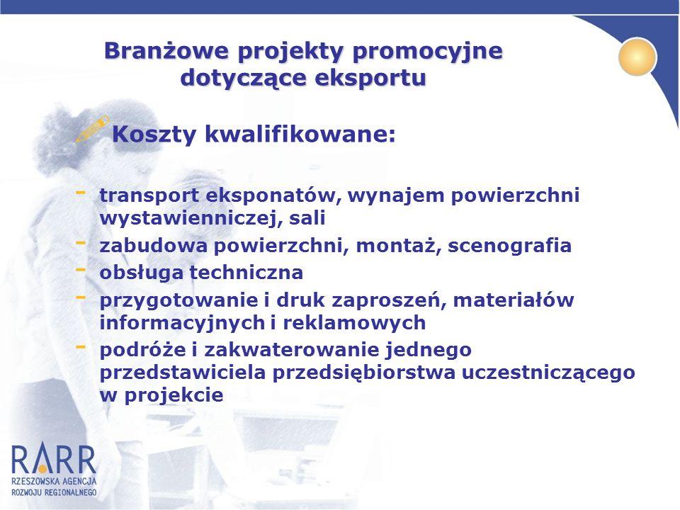 Branżowe projekty promocyjne dotyczące eksportu ! Koszty kwalifikowane: - transport eksponatów, wynajem powierzchni wystawienniczej, sali - zabudowa p