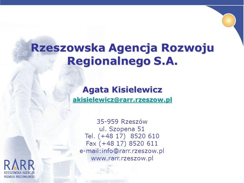 Rzeszowska Agencja Rozwoju Regionalnego S.A. Agata Kisielewicz akisielewicz@rarr.rzeszow.pl @rarr.rzeszow.pl 35-959 Rzeszów ul. Szopena 51 Tel. (+48 1