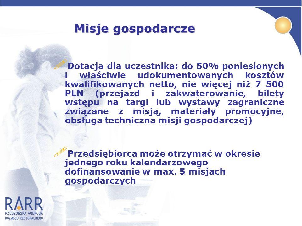 Misje gospodarcze ! Dotacja dla uczestnika: do 50% poniesionych i właściwie udokumentowanych kosztów kwalifikowanych netto, nie więcej niż 7 500 PLN (