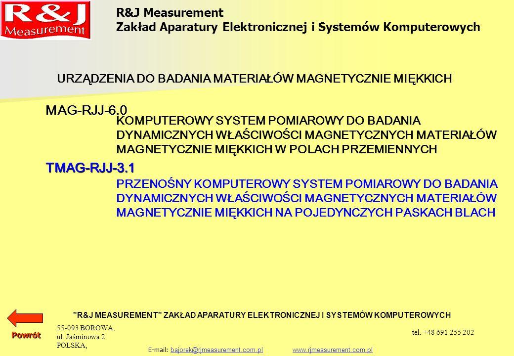 R&J Measurement Zakład Aparatury Elektronicznej i Systemów Komputerowych R&J MEASUREMENT ZAKŁAD APARATURY ELEKTRONICZNEJ I SYSTEMÓW KOMPUTEROWYCH E-mail: bajorek@rjmeasurement.com.pl www.rjmeasurement.com.plbajorek@rjmeasurement.com.plwww.rjmeasurement.com.pl Jest on więc szczególnie cenny jako podstawowe wyposażenie laboratoriów firm zajmujących się technologią, produkcją jak i wykorzystaniem blach elektrotechnicznych.