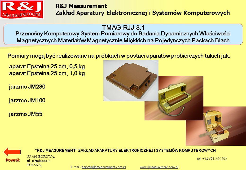 R&J Measurement Zakład Aparatury Elektronicznej i Systemów Komputerowych R&J MEASUREMENT ZAKŁAD APARATURY ELEKTRONICZNEJ I SYSTEMÓW KOMPUTEROWYCH E-mail: bajorek@rjmeasurement.com.pl www.rjmeasurement.com.plbajorek@rjmeasurement.com.plwww.rjmeasurement.com.pl Przenośny Komputerowy System Pomiarowy do Badania Dynamicznych Właściwości Magnetycznych Materiałów Magnetycznie Miękkich na Pojedynczych Paskach Blach TMAG-RJJ-3.1 Wszystkie uzyskane wyniki są przedstawiane w postaci tabelarycznej i graficznej na ekranie monitora i mogą być eksponowane za pomocą drukarki lub plotera.