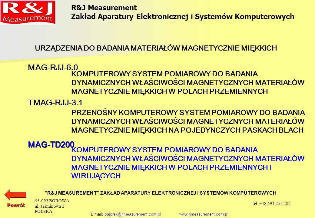R&J Measurement Zakład Aparatury Elektronicznej i Systemów Komputerowych R&J MEASUREMENT ZAKŁAD APARATURY ELEKTRONICZNEJ I SYSTEMÓW KOMPUTEROWYCH E-mail: bajorek@rjmeasurement.com.pl www.rjmeasurement.com.plbajorek@rjmeasurement.com.plwww.rjmeasurement.com.pl Komputerowy System Pomiarowy do Badania Dynamicznych Właściwości Magnetycznych Materiałów Magnetycznie Miękkich w Polach Przemiennych i Wirujących MAG-TD200 Proces pomiarowy wraz z procedurą kalibracji torów pomiarowych jest w pełni zautomatyzowany.