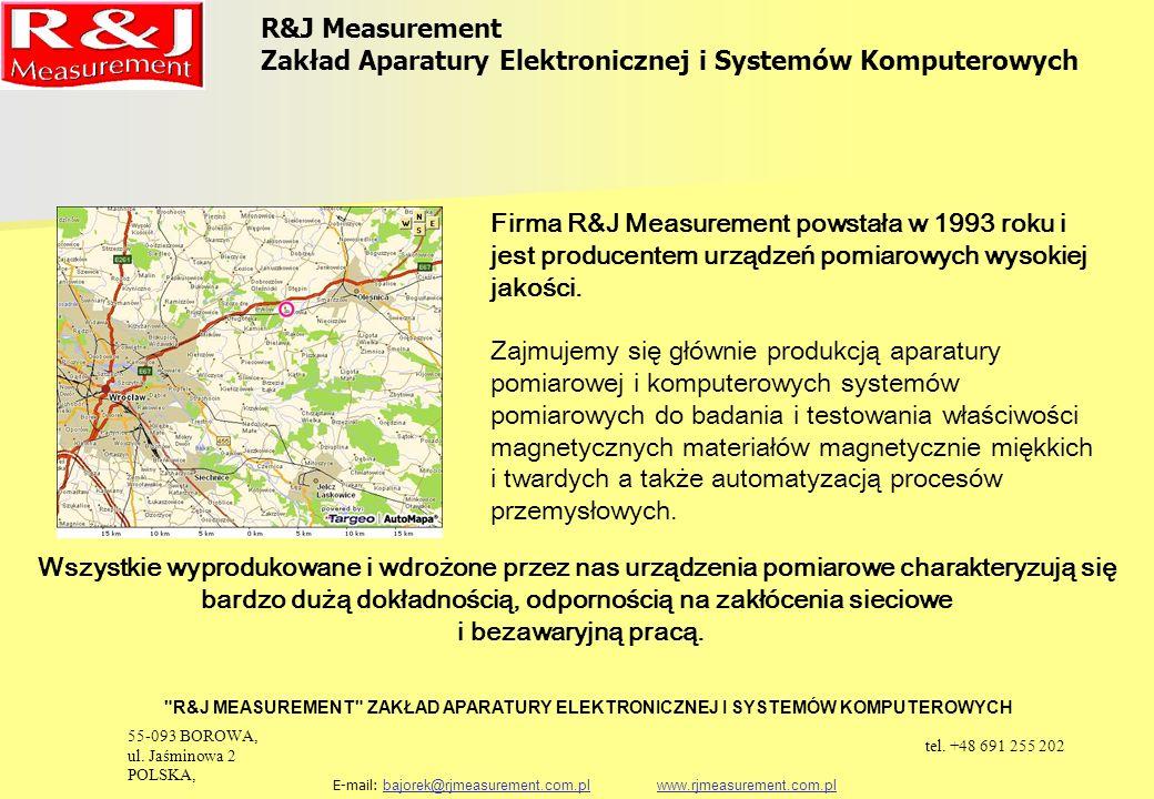 Produkcja aparatury pomiarowej i komputerowych systemów pomiarowych Firma R&J Measurement to: 1.