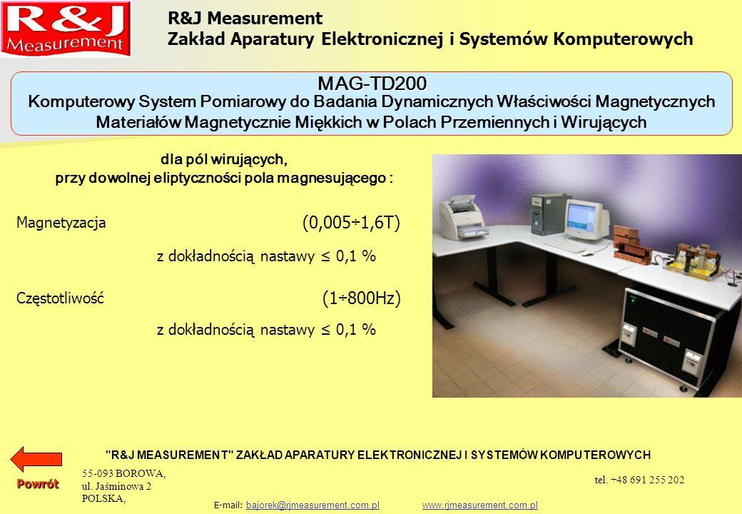 R&J Measurement Zakład Aparatury Elektronicznej i Systemów Komputerowych R&J MEASUREMENT ZAKŁAD APARATURY ELEKTRONICZNEJ I SYSTEMÓW KOMPUTEROWYCH E-mail: bajorek@rjmeasurement.com.pl www.rjmeasurement.com.plbajorek@rjmeasurement.com.plwww.rjmeasurement.com.pl Komputerowy System Pomiarowy do Badania Dynamicznych Właściwości Magnetycznych Materiałów Magnetycznie Miękkich w Polach Przemiennych i Wirujących MAG-TD200 Pomiary mogą być realizowane na próbkach w postaci aparatów probierczych takich jak: aparat Epsteina 25 cm, 0, 5 kg aparat Epsteina 25 cm, 1, 0 kg jarzmo JM280 jarzmo JM100 jarzmo JM55 jarzmo JM50 jarzmo JM-XY jarzmo JM-XY10 próbka toroidalna Powrót 55-093 BOROWA, ul.