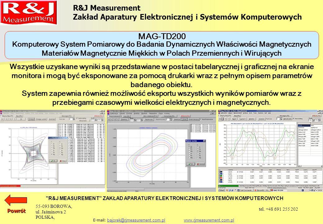 URZĄDZENIA DO BADANIA MATERIAŁÓW MAGNETYCZNIE TWARDYCH KOMPUTEROWY SYSTEM POMIAROWY DO BADANIA WŁAŚCIWOŚCI MAGNETYCZNYCH KOMPOZYTÓW MAGNETYCZNIE TWARDYCH MAG-ST100 R&J Measurement Zakład Aparatury Elektronicznej i Systemów Komputerowych R&J MEASUREMENT ZAKŁAD APARATURY ELEKTRONICZNEJ I SYSTEMÓW KOMPUTEROWYCH E-mail: bajorek@rjmeasurement.com.pl www.rjmeasurement.com.plbajorek@rjmeasurement.com.plwww.rjmeasurement.com.plPowrót 55-093 BOROWA, ul.