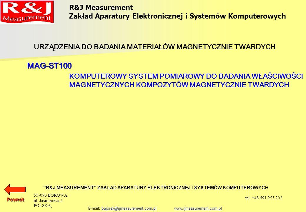 R&J Measurement Zakład Aparatury Elektronicznej i Systemów Komputerowych R&J MEASUREMENT ZAKŁAD APARATURY ELEKTRONICZNEJ I SYSTEMÓW KOMPUTEROWYCH E-mail: bajorek@rjmeasurement.com.pl www.rjmeasurement.com.plbajorek@rjmeasurement.com.plwww.rjmeasurement.com.pl Komputerowy System Pomiarowy do Badania Właściwości Magnetycznych Kompozytów Magnetycznie Twardych MAG-ST100 System MAG-ST100 spełnia wymagania normy IEC404-5.