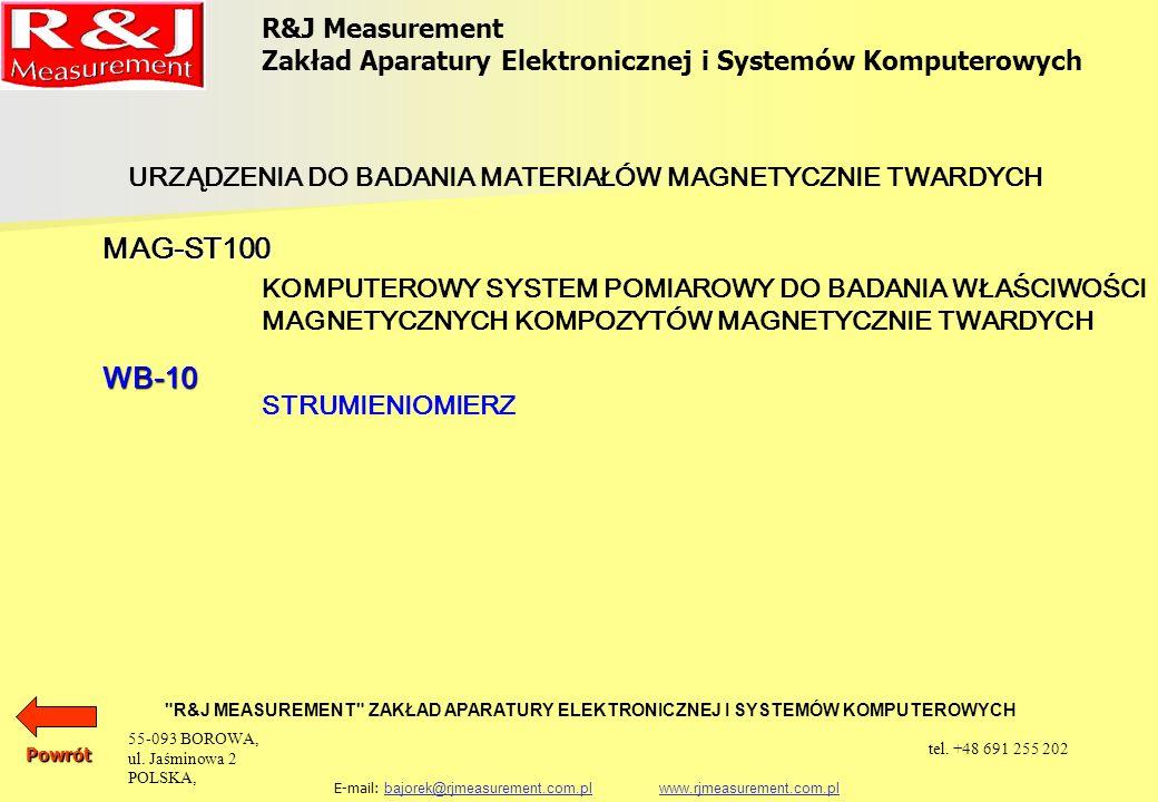 R&J Measurement Zakład Aparatury Elektronicznej i Systemów Komputerowych R&J MEASUREMENT ZAKŁAD APARATURY ELEKTRONICZNEJ I SYSTEMÓW KOMPUTEROWYCH E-mail: bajorek@rjmeasurement.com.pl www.rjmeasurement.com.plbajorek@rjmeasurement.com.plwww.rjmeasurement.com.pl Strumieniomierz WB-10 Strumieniomierz WB10 jest przyrządem do pomiaru zmiany strumienia magnetycznego w pomiarach właściwości magnetycznych materiałów w warunkach quasistatycznych i wolnozmiennych.