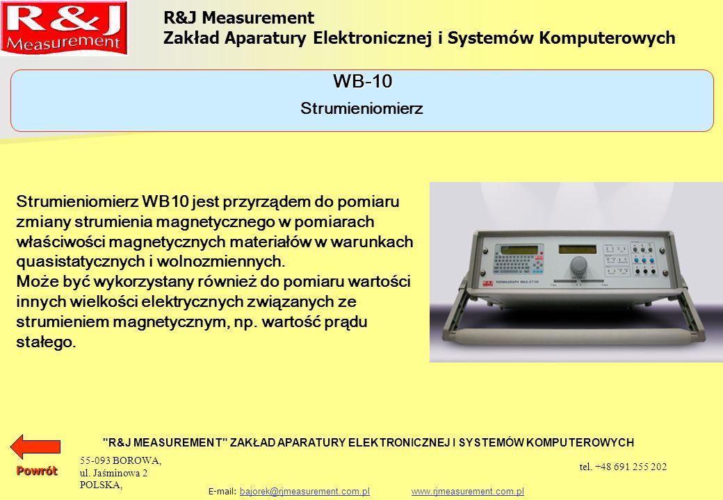 R&J Measurement Zakład Aparatury Elektronicznej i Systemów Komputerowych R&J MEASUREMENT ZAKŁAD APARATURY ELEKTRONICZNEJ I SYSTEMÓW KOMPUTEROWYCH E-mail: bajorek@rjmeasurement.com.pl www.rjmeasurement.com.plbajorek@rjmeasurement.com.plwww.rjmeasurement.com.pl Strumieniomierz WB-10 rozdzielczość [µWb]0.8 dryf [µWb/min] 1,0 zakres [Wb]0÷2,5 liczba podzakresów [--]9 rezystancja wejściowa [kΩ ]10 liczba pomiarów na sekundę [--]6÷30 interfejs [--]szeregowy zasilanie [V]230 ± 10% napięcie wejściowe [V]max.