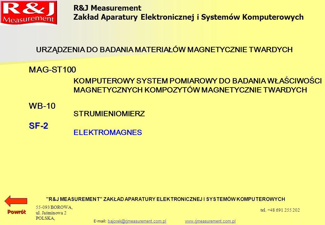 R&J Measurement Zakład Aparatury Elektronicznej i Systemów Komputerowych R&J MEASUREMENT ZAKŁAD APARATURY ELEKTRONICZNEJ I SYSTEMÓW KOMPUTEROWYCH E-mail: bajorek@rjmeasurement.com.pl www.rjmeasurement.com.plbajorek@rjmeasurement.com.plwww.rjmeasurement.com.pl Elektromagnes SF-2 Elektromagnes SF2 to układ probierczy służący do wytworzenia odpowiednich wartości stałych pól magnetycznych w szczelinie między biegunami elektromagnesu, gdzie umieszczona jest badana próbka.