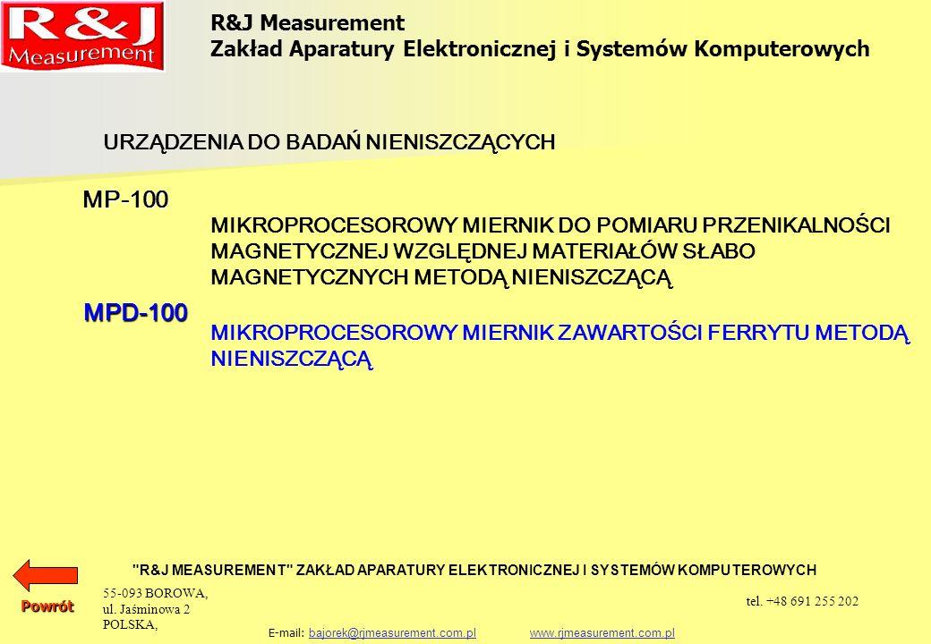 R&J Measurement Zakład Aparatury Elektronicznej i Systemów Komputerowych R&J MEASUREMENT ZAKŁAD APARATURY ELEKTRONICZNEJ I SYSTEMÓW KOMPUTEROWYCH E-mail: bajorek@rjmeasurement.com.pl www.rjmeasurement.com.plbajorek@rjmeasurement.com.plwww.rjmeasurement.com.plPowrót Mikroprocesorowy Miernik Zawartości Ferrytu Metodą Nieniszczącą MPD-100 Zasada działania przyrządu oparta jest o zależność reluktancji badanego materiału od zawartości ferrytu.