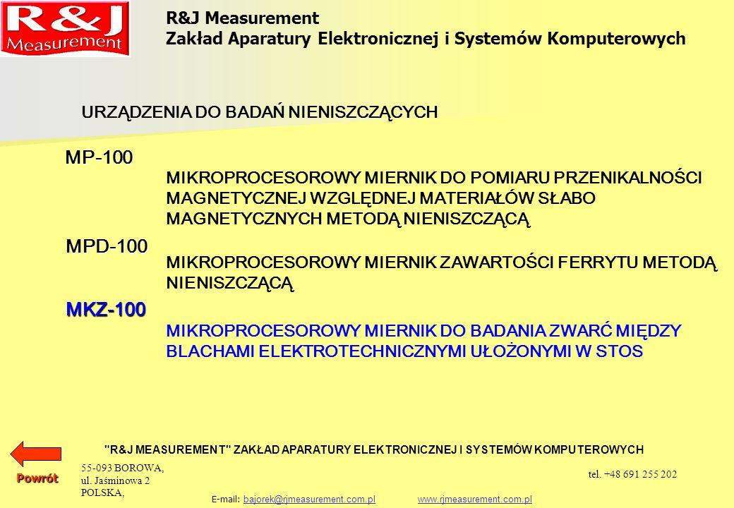 R&J Measurement Zakład Aparatury Elektronicznej i Systemów Komputerowych R&J MEASUREMENT ZAKŁAD APARATURY ELEKTRONICZNEJ I SYSTEMÓW KOMPUTEROWYCH E-mail: bajorek@rjmeasurement.com.pl www.rjmeasurement.com.plbajorek@rjmeasurement.com.plwww.rjmeasurement.com.plPowrót Mikroprocesorowy Miernik do Badania Zwarć Między Blachami Elektrotechnicznymi Ułożonymi w Stos MKZ-100 Miernik przeznaczony jest do kontroli zwarć między blachami ułożonymi w stos.