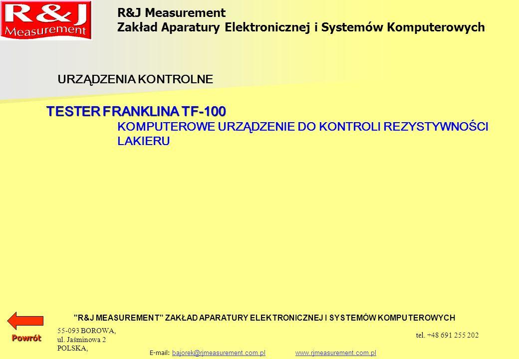 R&J Measurement Zakład Aparatury Elektronicznej i Systemów Komputerowych R&J MEASUREMENT ZAKŁAD APARATURY ELEKTRONICZNEJ I SYSTEMÓW KOMPUTEROWYCH E-mail: bajorek@rjmeasurement.com.pl www.rjmeasurement.com.plbajorek@rjmeasurement.com.plwww.rjmeasurement.com.plPowrót Komputerowe Urządzenie do Kontroli Rezystywności Lakieru TESTER FRANKLINA TF-100 Tester Franklina jest przyrządem pomiarowym przeznaczonym do wyznaczania rezystancji izolacji lakieru oraz jego składników mineralnych na powierzchni blach elektrotechnicznych oraz polakierowanych segmentów generatora według normy ASTM A717/ A717 M - 95.