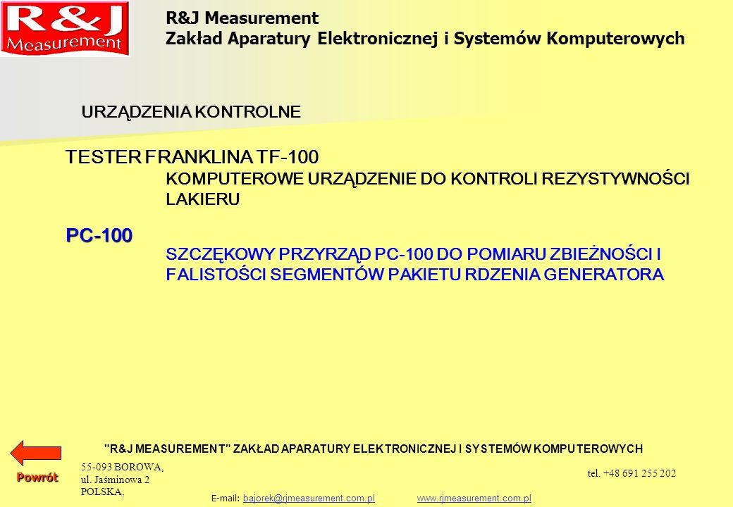 R&J Measurement Zakład Aparatury Elektronicznej i Systemów Komputerowych R&J MEASUREMENT ZAKŁAD APARATURY ELEKTRONICZNEJ I SYSTEMÓW KOMPUTEROWYCH E-mail: bajorek@rjmeasurement.com.pl www.rjmeasurement.com.plbajorek@rjmeasurement.com.plwww.rjmeasurement.com.plPowrót Szczękowy Przyrząd do Pomiaru Zbieżności i Falistości Segmentów Pakietu Rdzenia Generatora PC-100 Urządzenie PC-100 jest przyrządem przeznaczonym do wyznaczania zbieżności i falistości segmentów pakietu rdzenia generatora.