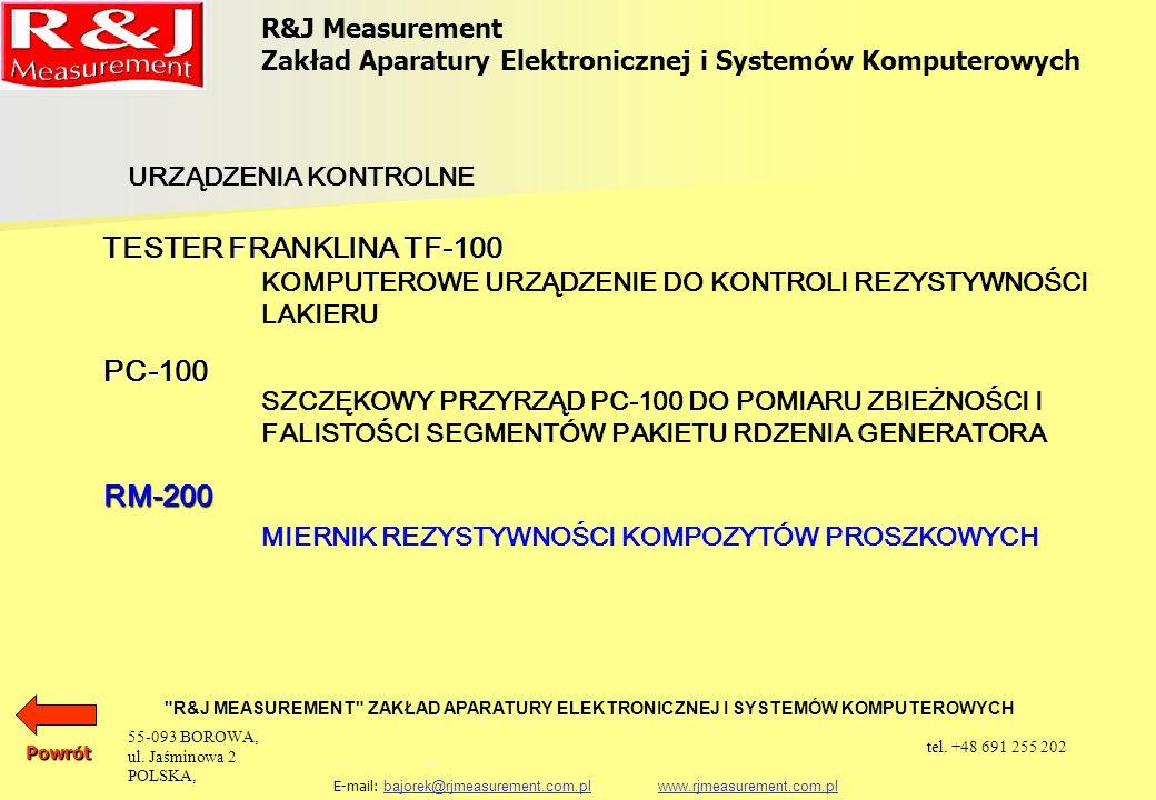 R&J Measurement Zakład Aparatury Elektronicznej i Systemów Komputerowych R&J MEASUREMENT ZAKŁAD APARATURY ELEKTRONICZNEJ I SYSTEMÓW KOMPUTEROWYCH E-mail: bajorek@rjmeasurement.com.pl www.rjmeasurement.com.plbajorek@rjmeasurement.com.plwww.rjmeasurement.com.plPowrót Miernik Rezystywności Kompozytów Proszkowych RM-200 Zasada działania urządzenia do pomiarów rezystywności materiału polega na określeniu rezystancji mierzonej próbki przez pomiar napięcia na elektrodach przy wymuszeniu przepływu prądu o stałej wartości.