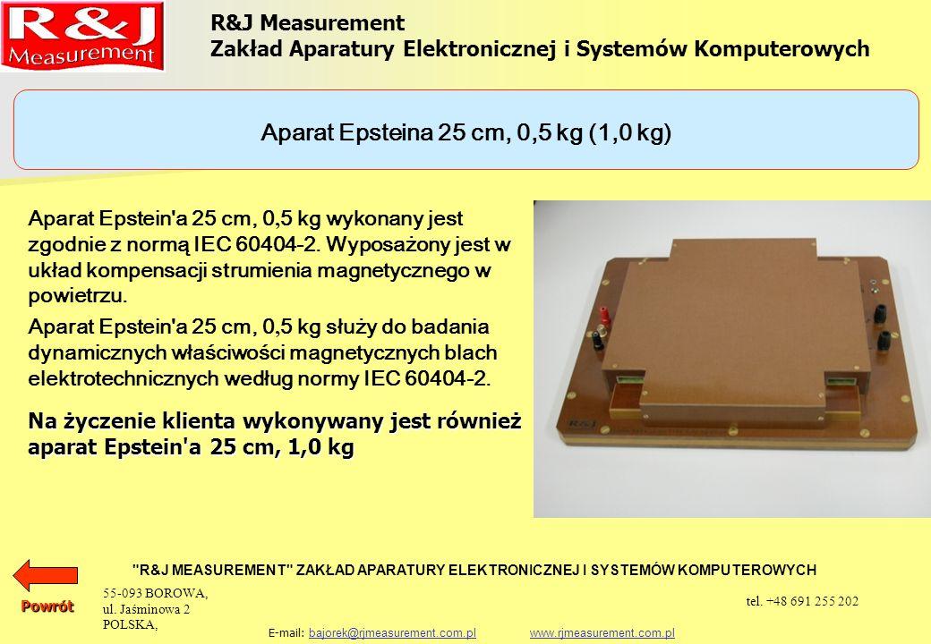 R&J Measurement Zakład Aparatury Elektronicznej i Systemów Komputerowych R&J MEASUREMENT ZAKŁAD APARATURY ELEKTRONICZNEJ I SYSTEMÓW KOMPUTEROWYCH E-mail: bajorek@rjmeasurement.com.pl www.rjmeasurement.com.plbajorek@rjmeasurement.com.plwww.rjmeasurement.com.plPowrót Aparat Epsteina 25 cm, 0,5 kg (1,0 kg) natężenie pola magnetycznego 0,1÷15 000* [A/m] polaryzacja0,005 ÷ 2,5** [T] częstotliwość15 ÷ 400*** [Hz] masa próbkimax.