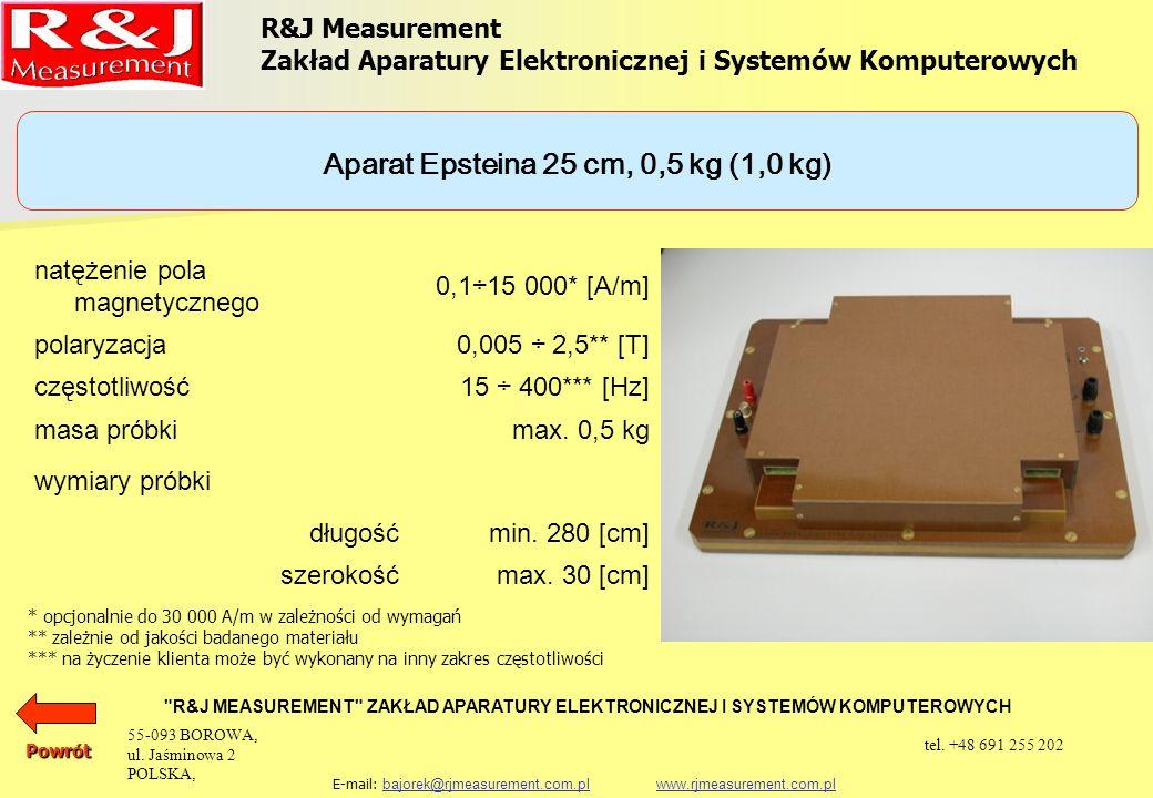 UKŁADY PROBIERCZE APARAT EPSTEINA 25 cm, 0,5 kg (1,0 kg) PRÓBKA TOROIDALNA R&J Measurement Zakład Aparatury Elektronicznej i Systemów Komputerowych R&J MEASUREMENT ZAKŁAD APARATURY ELEKTRONICZNEJ I SYSTEMÓW KOMPUTEROWYCH E-mail: bajorek@rjmeasurement.com.pl www.rjmeasurement.com.plbajorek@rjmeasurement.com.plwww.rjmeasurement.com.plPowrót 55-093 BOROWA, ul.