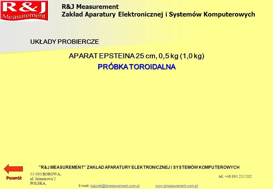 R&J Measurement Zakład Aparatury Elektronicznej i Systemów Komputerowych R&J MEASUREMENT ZAKŁAD APARATURY ELEKTRONICZNEJ I SYSTEMÓW KOMPUTEROWYCH E-mail: bajorek@rjmeasurement.com.pl www.rjmeasurement.com.plbajorek@rjmeasurement.com.plwww.rjmeasurement.com.plPowrót Próbka Toroidalna Próbka toroidalna stanowi specyficzny obwód probierczy, który realizowany jest dla każdego materiału indywidualnie.