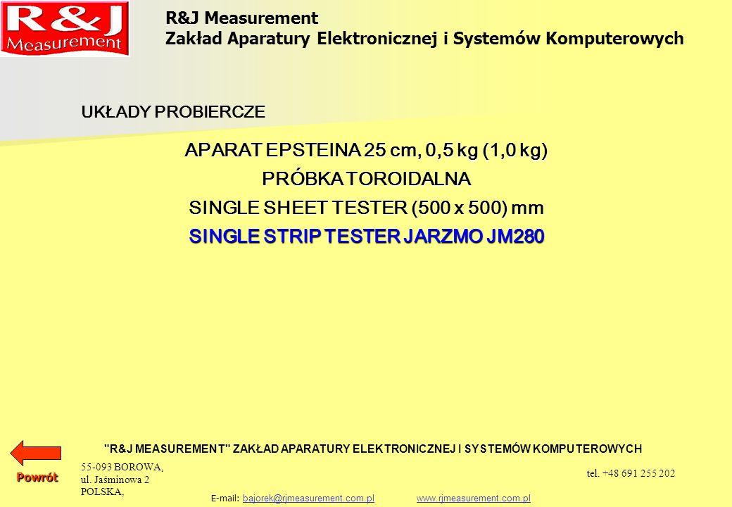 R&J Measurement Zakład Aparatury Elektronicznej i Systemów Komputerowych R&J MEASUREMENT ZAKŁAD APARATURY ELEKTRONICZNEJ I SYSTEMÓW KOMPUTEROWYCH E-mail: bajorek@rjmeasurement.com.pl www.rjmeasurement.com.plbajorek@rjmeasurement.com.plwww.rjmeasurement.com.plPowrót Single Strip Tester Jarzmo JM280 Jarzmo JM280 służy do pomiaru właściwości magnetycznych materiałów magnetycznie miękkich na pojedynczych paskach blachy elektrotechnicznej o strukturze krystalicznej jak i bezpostaciowej.
