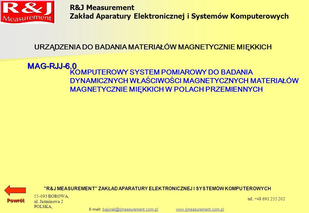 Komputerowy System Pomiarowy do Badania Dynamicznych Właściwości Magnetycznych Materiałów Magnetycznie Miękkich w Polach Przemiennych R&J Measurement Zakład Aparatury Elektronicznej i Systemów Komputerowych R&J MEASUREMENT ZAKŁAD APARATURY ELEKTRONICZNEJ I SYSTEMÓW KOMPUTEROWYCH E-mail: bajorek@rjmeasurement.com.pl www.rjmeasurement.com.plbajorek@rjmeasurement.com.plwww.rjmeasurement.com.pl Pomiary wykonywane są z zachowaniem sinusoidalnego przebiegu pochodnej indukcji magnetycznej.