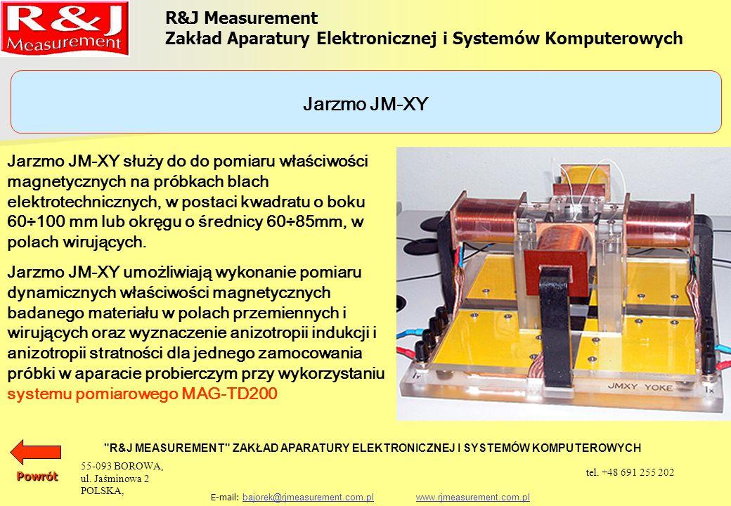 R&J Measurement Zakład Aparatury Elektronicznej i Systemów Komputerowych R&J MEASUREMENT ZAKŁAD APARATURY ELEKTRONICZNEJ I SYSTEMÓW KOMPUTEROWYCH E-mail: bajorek@rjmeasurement.com.pl www.rjmeasurement.com.plbajorek@rjmeasurement.com.plwww.rjmeasurement.com.plPowrót Jarzmo JM-XY konstrukcja czterojarzmowa z uzwojeniem magnesującym natężenie pola magnetycznego 1÷10 000 [A/m] polaryzacja0,001÷2,5* [T] wymiary próbki: kwadratowa o boku65÷100 [mm] okrągła o średnicy60÷85 [mm] * zależnie od jakości badanego materiału 55-093 BOROWA, ul.