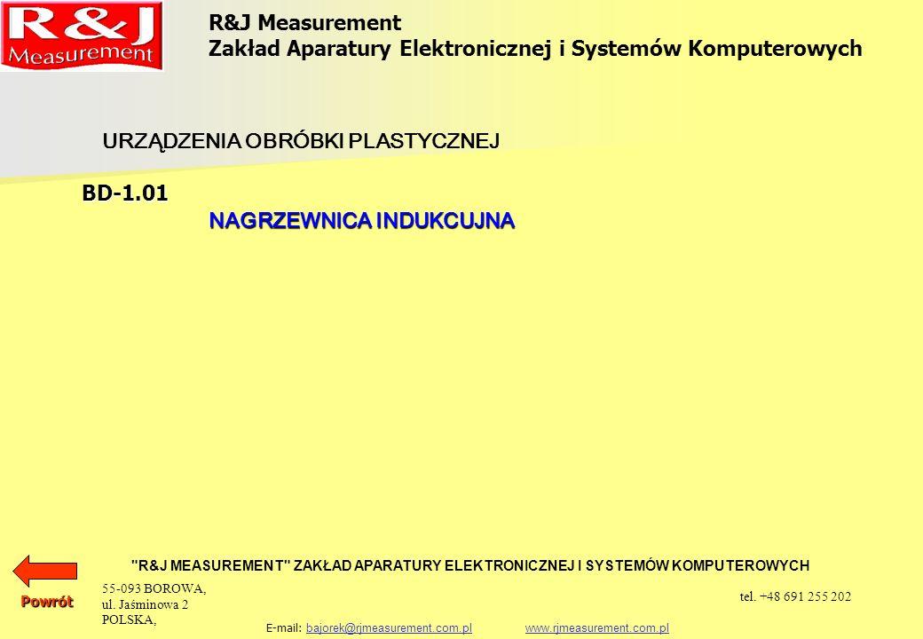 R&J Measurement Zakład Aparatury Elektronicznej i Systemów Komputerowych R&J MEASUREMENT ZAKŁAD APARATURY ELEKTRONICZNEJ I SYSTEMÓW KOMPUTEROWYCH E-mail: bajorek@rjmeasurement.com.pl www.rjmeasurement.com.plbajorek@rjmeasurement.com.plwww.rjmeasurement.com.pl BD-1.01 Urządzenie przeznaczone jest do nagrzewania prętów ze stali kwasoodpornej do stanu pozwalającego na spęczanie.
