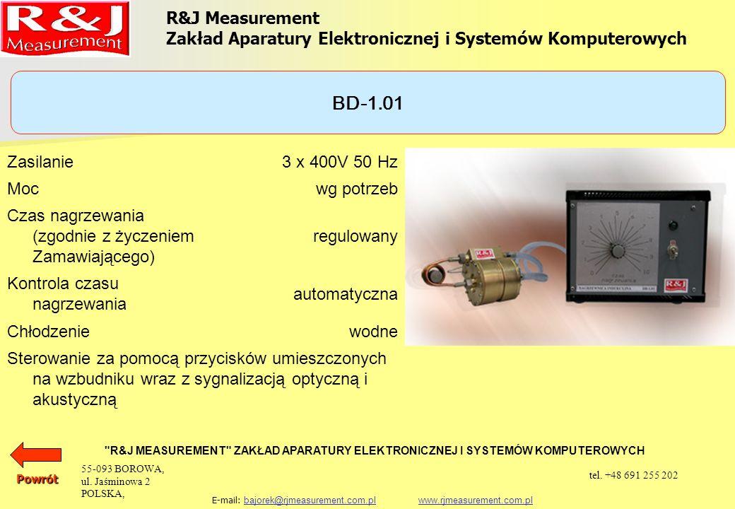 R&J Measurement Zakład Aparatury Elektronicznej i Systemów Komputerowych R&J MEASUREMENT ZAKŁAD APARATURY ELEKTRONICZNEJ I SYSTEMÓW KOMPUTEROWYCH E-mail: bajorek@rjmeasurement.com.pl www.rjmeasurement.com.plbajorek@rjmeasurement.com.plwww.rjmeasurement.com.pl Aparatura pomiarowa i komputerowe systemy pomiarowe Aparatura pomiarowa i komputerowe systemy pomiarowe Układy probiercze Układy probiercze Aparatura kontrolna Aparatura kontrolna Urządzenia do obróbki plastycznej Urządzenia do obróbki plastycznej Aby zobaczy więcej szczegółów kliknij na odpowiedni link KONIEC 55-093 BOROWA, ul.