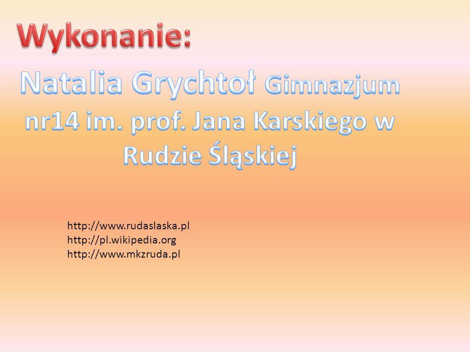 http://www.rudaslaska.pl http://pl.wikipedia.org http://www.mkzruda.pl