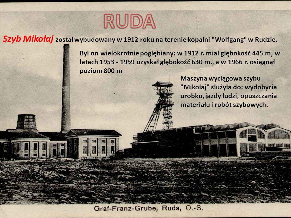 Szyb Mikołaj został wybudowany w 1912 roku na terenie kopalni