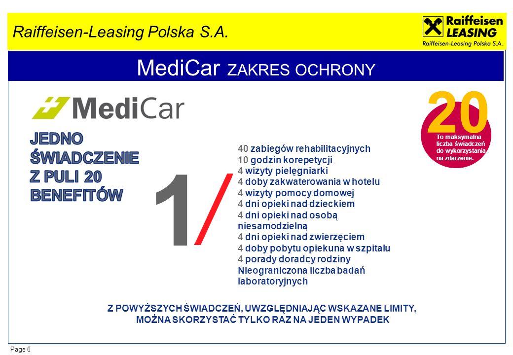Raiffeisen-Leasing Polska S.A. Page 6 MediCar ZAKRES OCHRONY 1 20 To maksymalna liczba świadczeń do wykorzystania na zdarzenie. Z POWYŻSZYCH ŚWIADCZEŃ