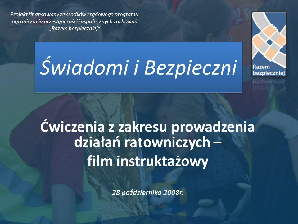 Świadomi i Bezpieczni Ćwiczenia z zakresu prowadzenia działań ratowniczych – film instruktażowy 28 października 2008r.
