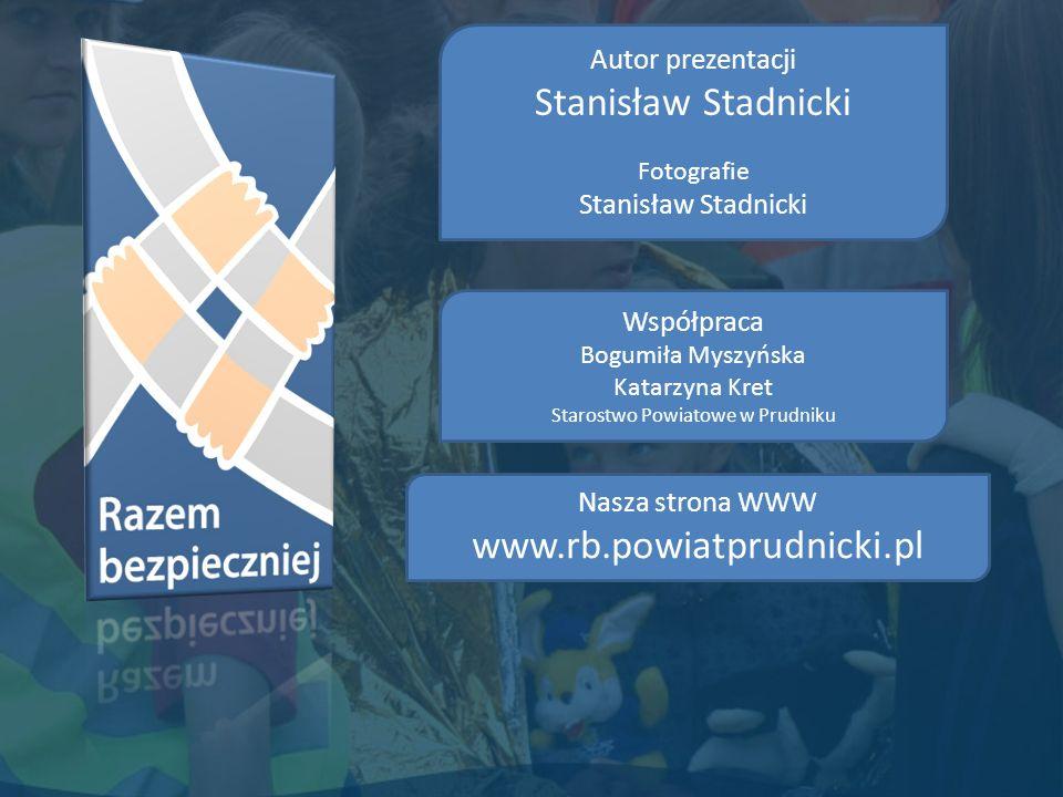 Autor prezentacji Stanisław Stadnicki Fotografie Stanisław Stadnicki Nasza strona WWW www.rb.powiatprudnicki.pl Współpraca Bogumiła Myszyńska Katarzyna Kret Starostwo Powiatowe w Prudniku