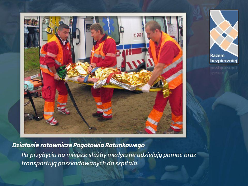 Działanie ratownicze Pogotowia Ratunkowego Po przybyciu na miejsce służby medyczne udzielają pomoc oraz transportują poszkodowanych do szpitala.