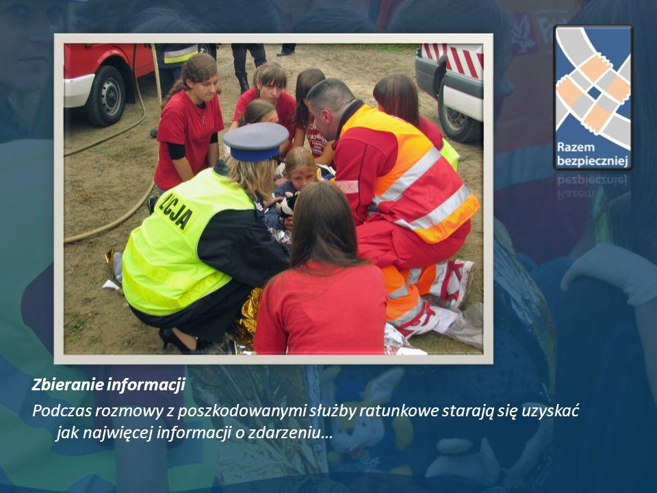 Zbieranie informacji Podczas rozmowy z poszkodowanymi służby ratunkowe starają się uzyskać jak najwięcej informacji o zdarzeniu…