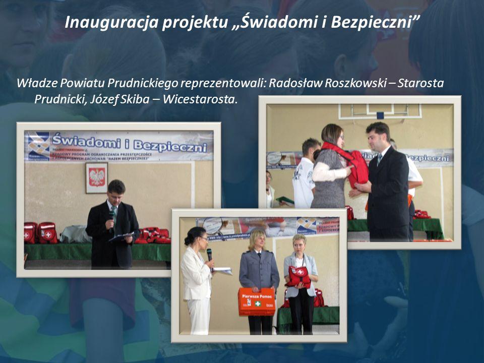 Inauguracja projektu Świadomi i Bezpieczni Władze Powiatu Prudnickiego reprezentowali: Radosław Roszkowski – Starosta Prudnicki, Józef Skiba – Wicestarosta.