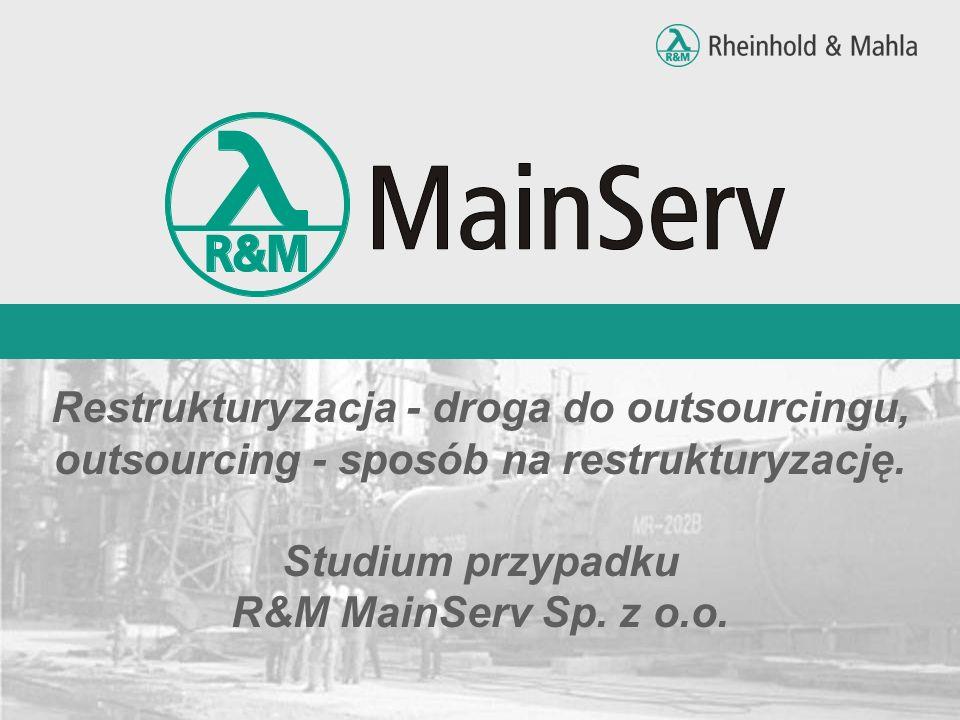 Restrukturyzacja - droga do outsourcingu, outsourcing - sposób na restrukturyzację. Studium przypadku R&M MainServ Sp. z o.o.