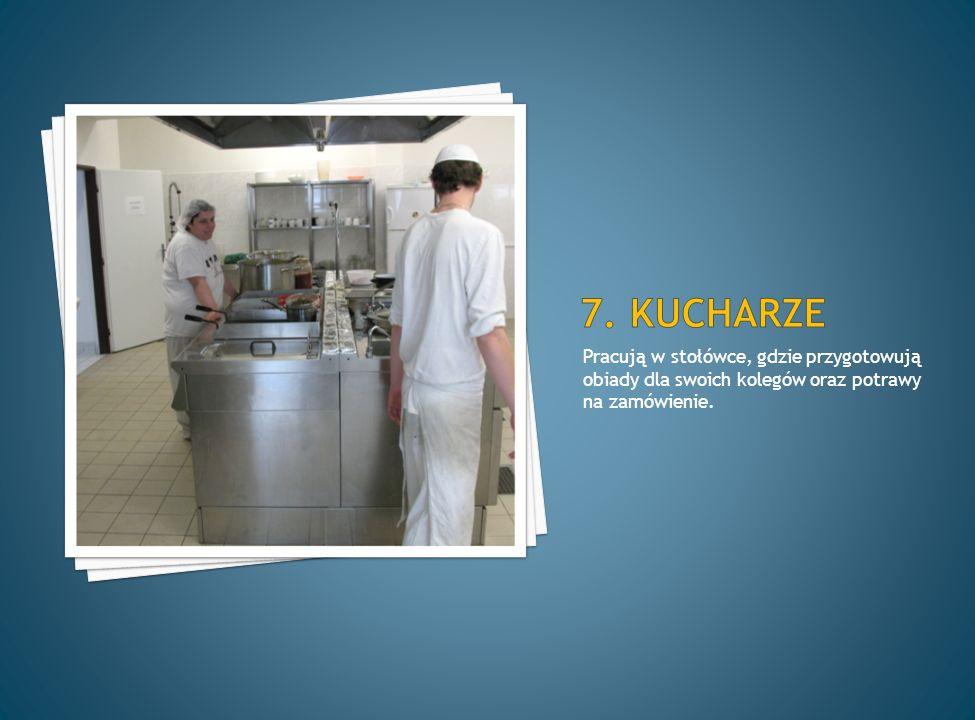 Pracują w stołówce, gdzie przygotowują obiady dla swoich kolegów oraz potrawy na zamówienie.