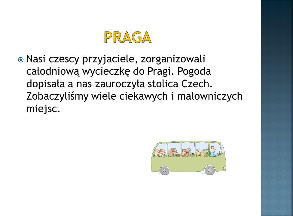 Nasi czescy przyjaciele, zorganizowali całodniową wycieczkę do Pragi.