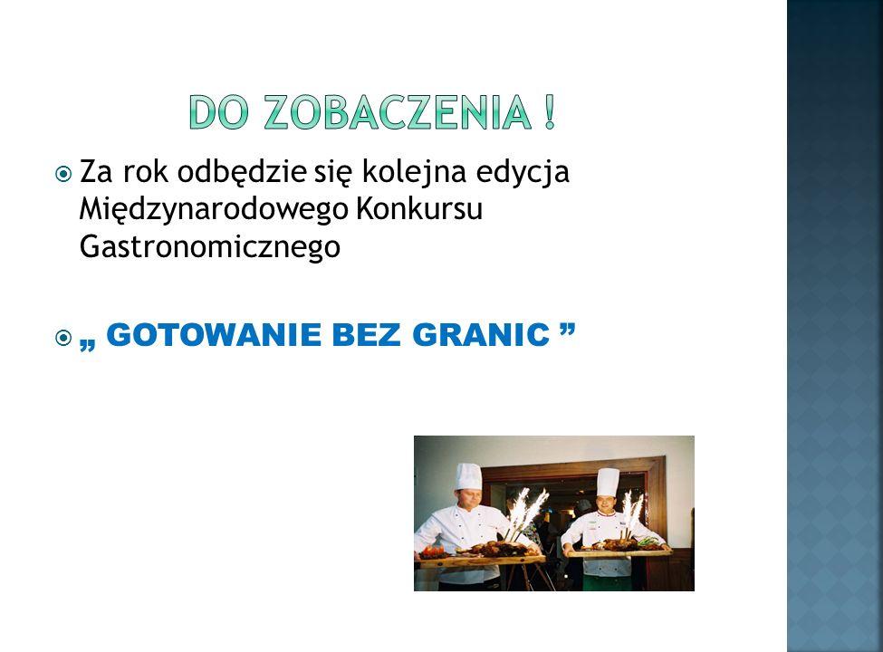 Za rok odbędzie się kolejna edycja Międzynarodowego Konkursu Gastronomicznego GOTOWANIE BEZ GRANIC