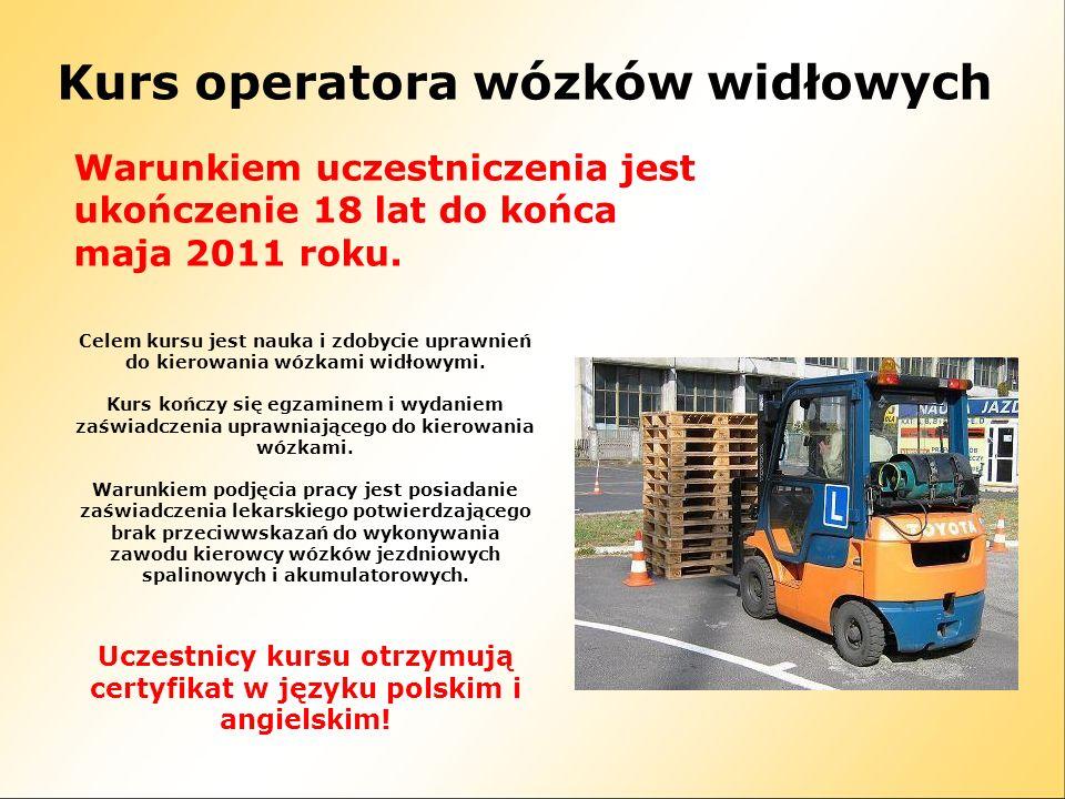 Kurs operatora wózków widłowych Warunkiem uczestniczenia jest ukończenie 18 lat do końca maja 2011 roku. Celem kursu jest nauka i zdobycie uprawnień d