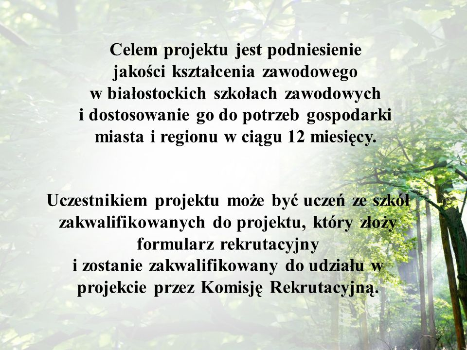 Celem projektu jest podniesienie jakości kształcenia zawodowego w białostockich szkołach zawodowych i dostosowanie go do potrzeb gospodarki miasta i r
