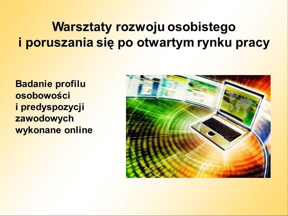 Warsztaty rozwoju osobistego i poruszania się po otwartym rynku pracy Badanie profilu osobowości i predyspozycji zawodowych wykonane online