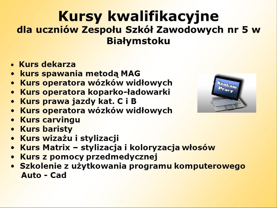 Kursy kwalifikacyjne dla uczniów Zespołu Szkół Zawodowych nr 5 w Białymstoku Kurs dekarza kurs spawania metodą MAG Kurs operatora wózków widłowych Kur