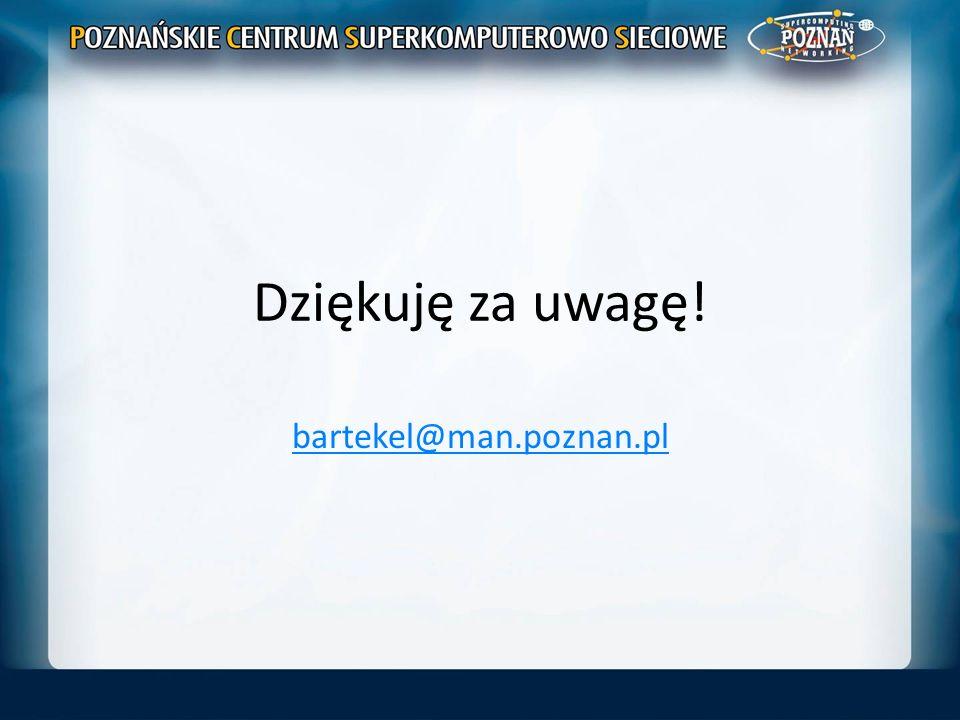 Dziękuję za uwagę! bartekel@man.poznan.pl