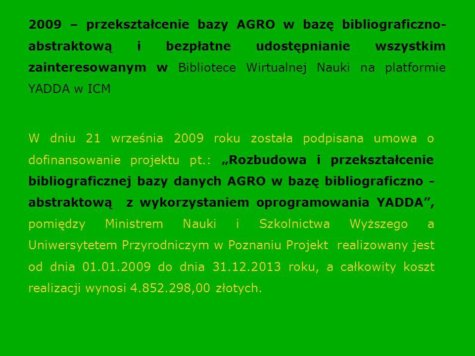 2009 – przekształcenie bazy AGRO w bazę bibliograficzno- abstraktową i bezpłatne udostępnianie wszystkim zainteresowanym w Bibliotece Wirtualnej Nauki