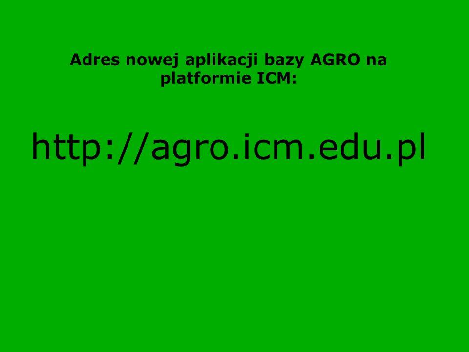 Adres nowej aplikacji bazy AGRO na platformie ICM: http://agro.icm.edu.pl