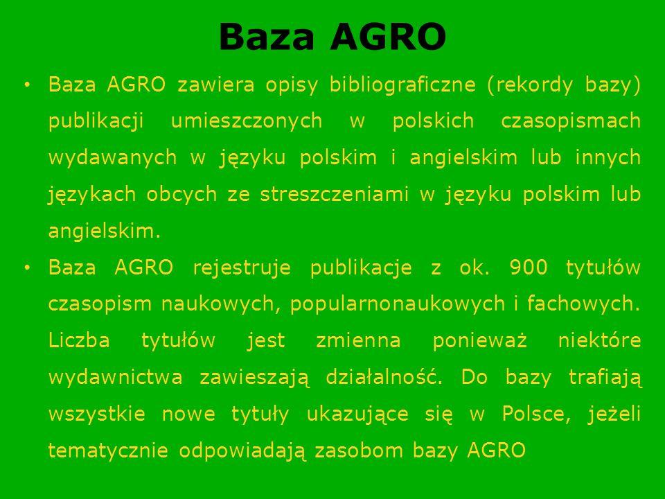 Baza AGRO Baza AGRO zawiera opisy bibliograficzne (rekordy bazy) publikacji umieszczonych w polskich czasopismach wydawanych w języku polskim i angiel